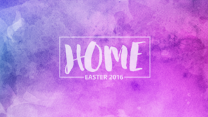 Home (Easter 2016)